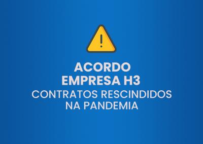 Acordo Empresa H3 – Contratos Rescindidos na Pandemia